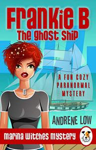 Frankie B - The Ghost Ship: A Fun Cozy Paranormal Mystery