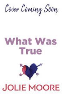 What Was True