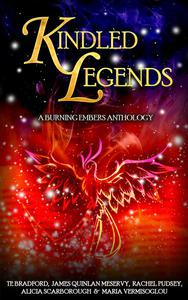 Kindled Legends: A Burning Embers Anthology