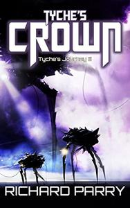 Tyche's Crown: A Space Opera Military Science Fiction Epic