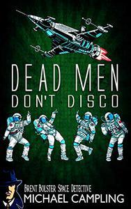 Dead Men Don't Disco: A Sci Fi Comedy Adventure