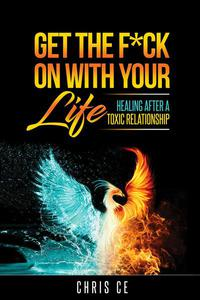 Get the F*ck On With Your Life: Healing After a Toxic Relationship