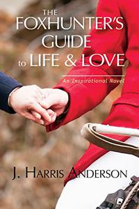 The Foxhunter's Guide to Life & Love: Seven secrets to help improve your love life, and your love OF life.