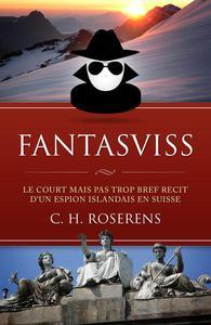 Fantasviss: Le Court mais pas trop Bref Récit d'un Espion Islandais en Suisse