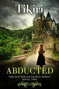 Abducted: A fast-paced suspense adventure - Novel 2 of the Red-Heeled Rebels series