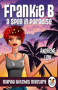 Frankie B - A Spell in Paradise: A paranormal witch cozy mystery