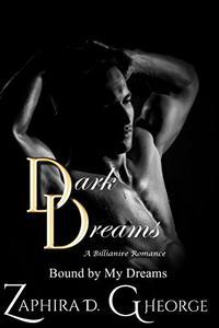 Dark Dreams - A Billionaire Romance: Bound By My Dreams