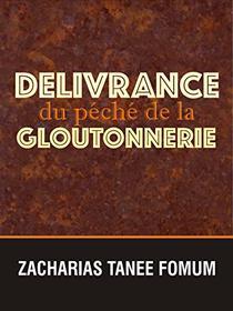 Délivrance du Péché de la Gloutonnerie (Aides Pratiques dans la Sanctification t. 7)