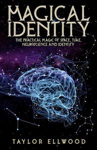 Magical Identity: The Practical Magic of Space, Time, Neuroscience and Identity