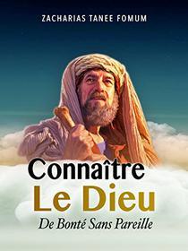Connaître Le Dieu De Bonté Sans Pareille (Faire Du Progrès Spirituel t. 7)