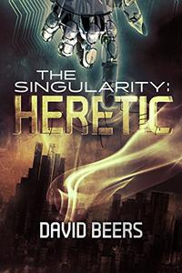 The Singularity - Heretic: A Sci-Fi Thriller