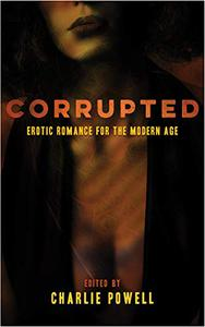 Corrupted: Erotic Romance for the Modern Age