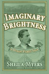 Imaginary Brightness: a Durant Family Saga - A Novel