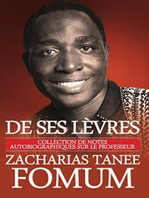 De Ses Lèvres: Collection de Notes Autobiographiques Sur le Professeur Zacharias Tanee Fomum