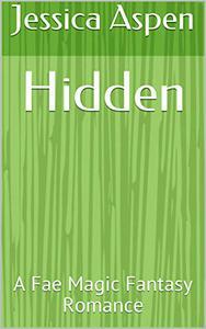 Hidden: A Fae Magic Fantasy Romance