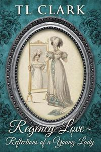 Regency Love - Reflections of a Young Lady