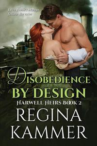 Disobedience By Design (Harwell Heirs Book 2)