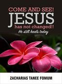 Come And See! Jesus Has Not Changed!!: He Still Heals Today