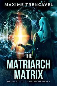 The Matriarch Matrix: Mystery of the Matriarchs Book I