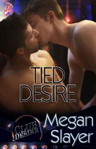 Tied Desire (Club Desire Series, Book One) by Megan Slayer