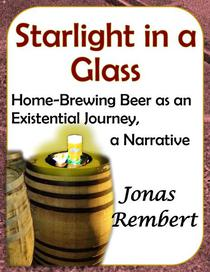 Starlight in a Glass - Home-Brewing Beer as an Existential Journey, a Narrative