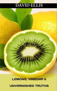 Lemons, Vinegar & Unvarnished Truths