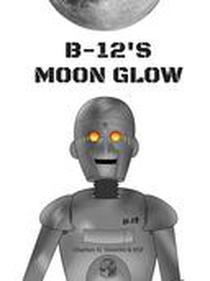 B-12's Moon Glow : Illustrated