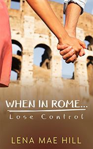 When In Rome...Lose Control: A Young Adult Contemporary Romance