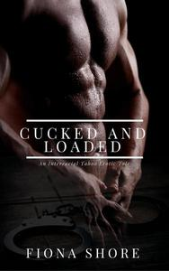 Cucked And Loaded: An Interracial Taboo Erotic Tale