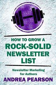 How to Grow a Rock-Solid Newsletter List: Newsletter Marketing for Authors