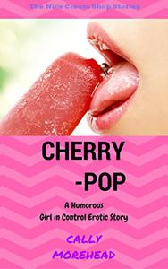 Cherry-POP: A Humorous - Girl in Control Erotic Story