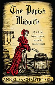 The Popish Midwife: A tale of high treason, prejudice and betrayal
