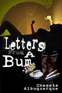 Letters From A Bum: It was probably at about this time I got into narcotics.  Not selling, just using them. Recreationally, at first. Then every day. Cocaine mostly. Actually, just cocaine.