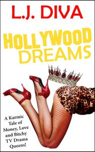 Hollywood Dreams: A Karmic Tale of Money, Love and Bitchy TV Drama Queens!
