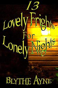 13 Lovely Frights for Lonely Nights: Dark Magic Realism Stories