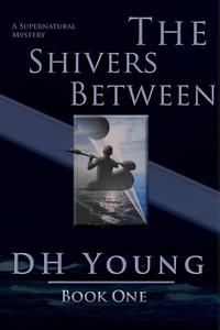 The Shivers Between, Book I: A Supernatural Mystery