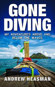 Gone Diving: My Adventures Above and Below the Waves