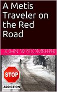 A Metis Traveler on the Red Road: Includes Suicide - Saving the Sundancers