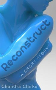 Reconstruct: A Short Story