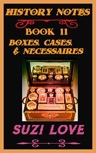 Boxes, Cases, Necessaires: History Notes Book 11