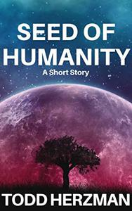Seed of Humanity: A Short Story