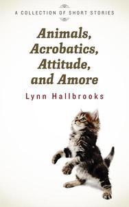Animals, Acrobatics, Attitude, and Amore