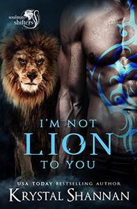 I'm Not Lion To You: Soulmate Shifters World