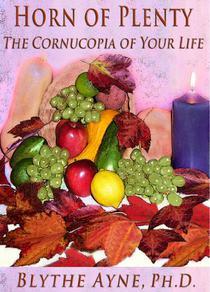 HORN OF PLENTY – The Cornucopia of Your Life