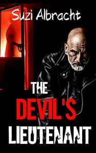 The Devil's Lieutenant: A Cop-Driven Supernatural Thriller – The Ultimate Good Vs. Evil Tale Continues and Stakes Go Up
