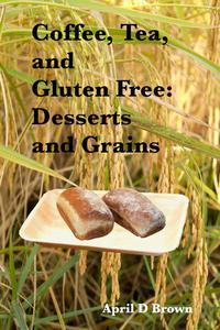 Coffee, Tea, and Gluten Free: Desserts and Grains