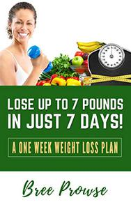 Lose Up to 7 Pounds in Just 7 Days!: A One Week Weight Loss Plan