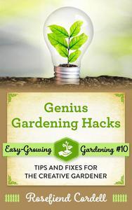 Genius Gardening Hacks: Tips and Fixes for the Creative Gardener