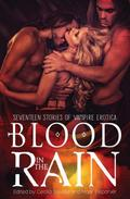 Blood in the Rain: Seventeen Stories of Vampire Erotica