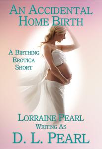 An Accidental Home Birth: A Birthing Erotica Short